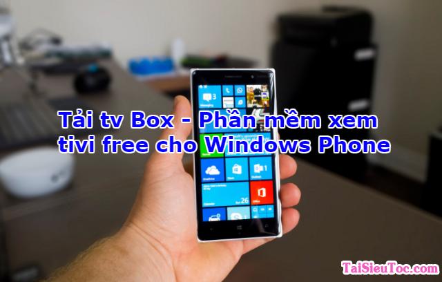 Tải tv Box – Phần mềm xem tivi free cho Windows Phone