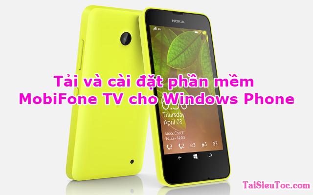Tải và cài đặt phần mềm MobiFone TV cho Windows Phone