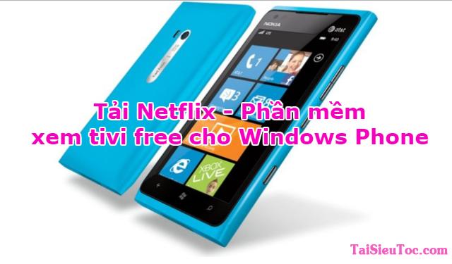 Tải Netflix – Phần mềm xem tivi free cho Windows Phone