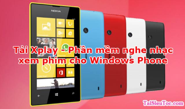 Tải Xplay – Phần mềm nghe nhạc, xem phim cho Windows Phone