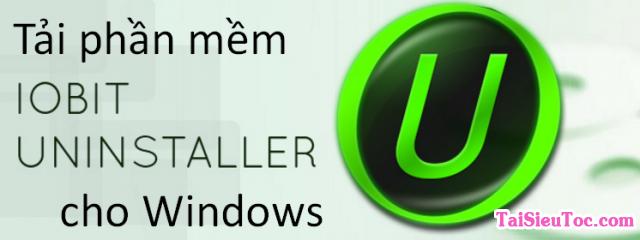 Tải IObit Uninstaller – Phần mềm gỡ cài đặt cho Windows