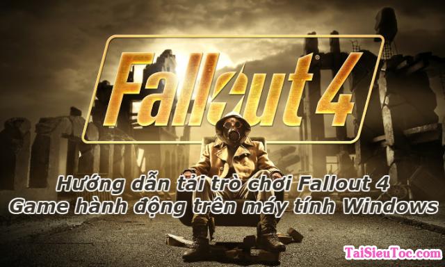 Hướng dẫn tải Fallout 4 – Game hành động trên Windows