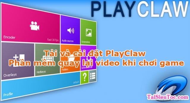 Tải và cài đặt PlayClaw – Phần mềm quay lại video khi chơi game