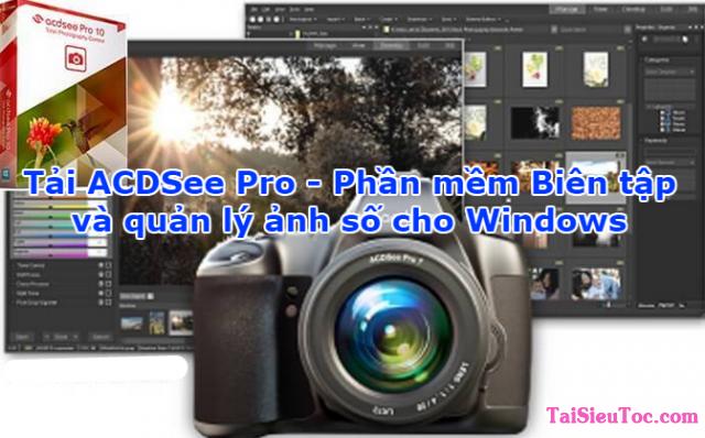 Tải ACDSee Pro – Phần mềm Biên tập và quản lý ảnh số cho Windows